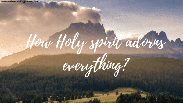 How Holy Spirit Adorns Everything?
