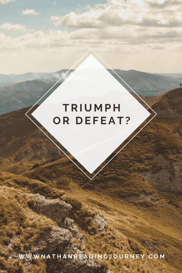 Triumph or Defeat?